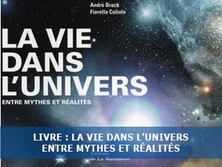 La vie dans l'univers : Entre mythes et réalités, par André Brack et Fiorella Coliolo