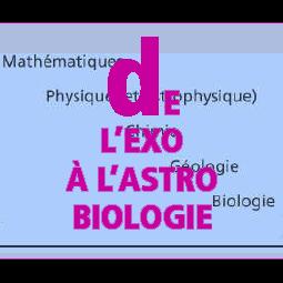 De l'exobiologie à l'astrobiologie