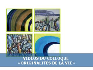 "Les vidéos du colloques ""Originalités de la Vie"""