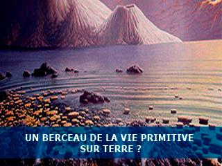 Un berceau de la vie primitive sur Terre ?