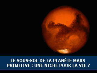 Le sous-sol de la planète Mars primitive : une niche pour la vie ?