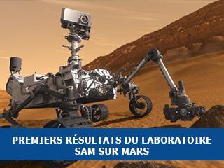Curiosity : premiers résultats du laboratoire SAM à la surface de la planète Mars.