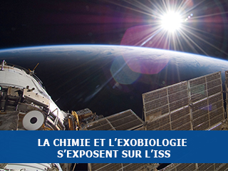 La chimie et l'exobiologie s'exposent sur la Station Spatiale Internationale