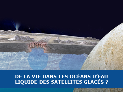 De la vie dans les océans d'eau liquide des satellites glacés ?